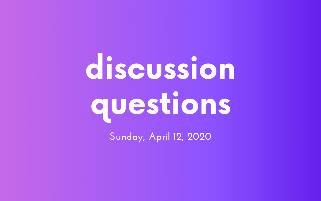 Discussion Questions: April 12, 2020