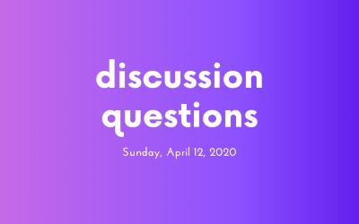 Discussion Questions: April 12, 2020