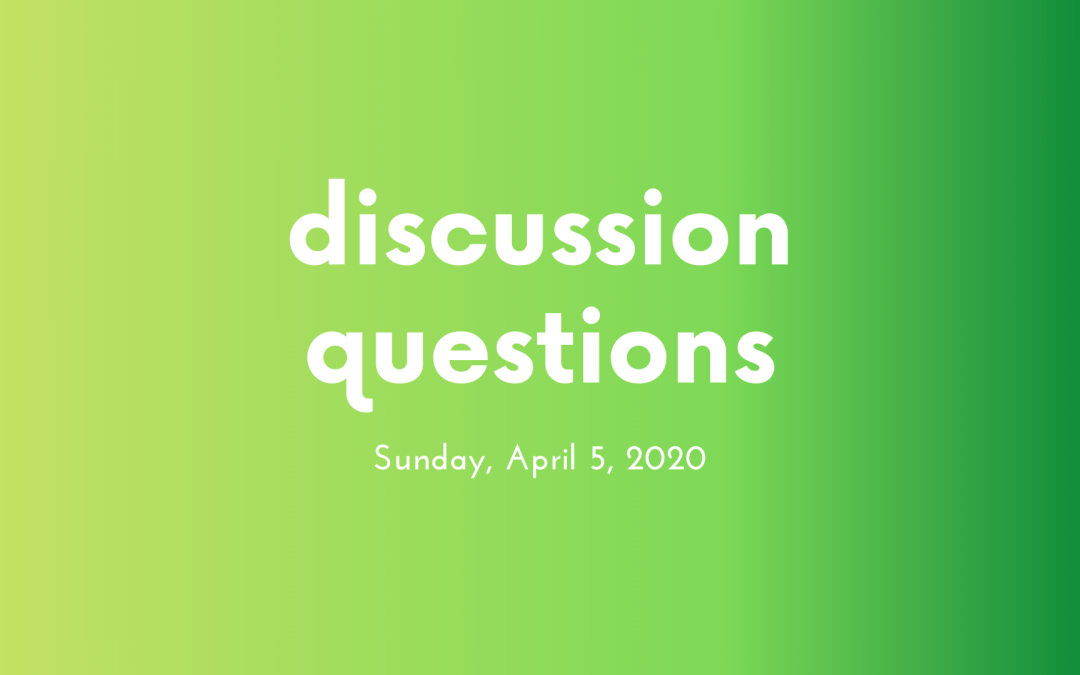 Discussion Questions: April 5, 2020