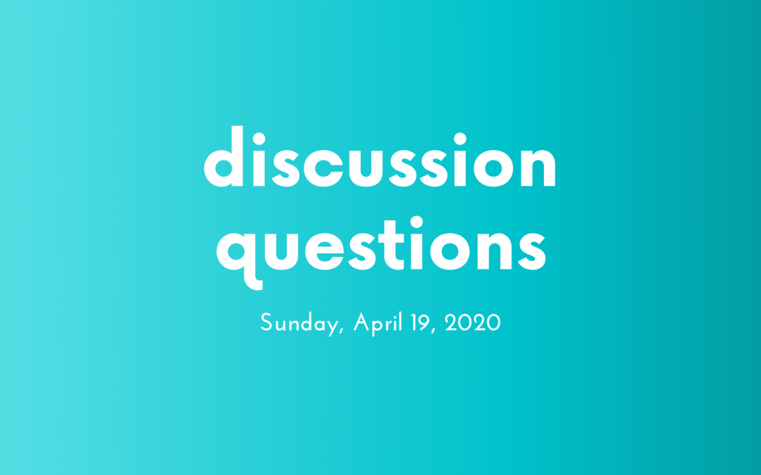 Discussion Questions: April 19, 2020