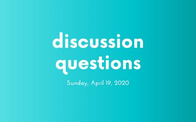 Discussion Questions: April 19, 2020