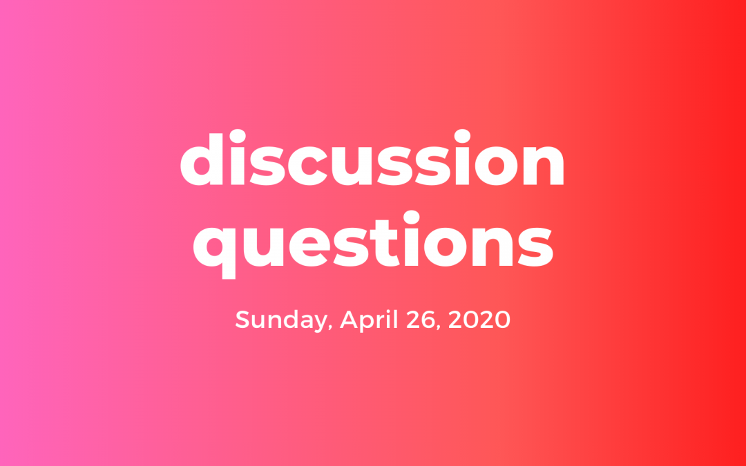 Discussion Questions: April 26, 2020