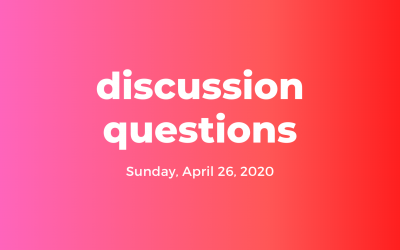 Discussion Questions: April 26, 2020