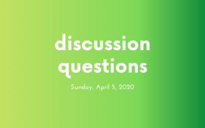 Discussion Questions: April 5, 2020