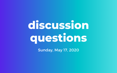 Discussion Questions: May 17, 2020
