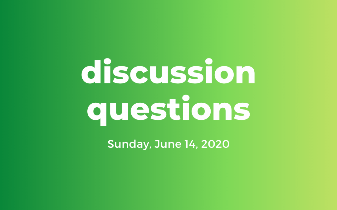 Discussion Questions: June 14, 2020