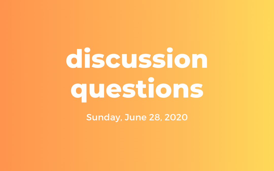 Discussion Questions: June 28, 2020